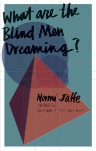 jaffe_what-are-the-blind-men-dreaming_us_deep-vellum_september-2016