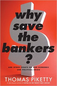 Piketty_Why Save the Bankers_US_Houghton Mifflin Harcourt_April 2016